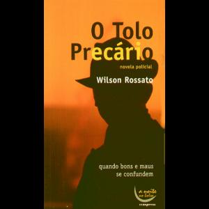 Capa do livro O Tolo Precário - Novela Policial, de Wilson Rossato. Europress Editora