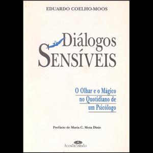 Capa do livro Diálogos Sensíveis - O Olhar e o Mágico no Quotidiano de um Psicólogo, de Eduardo Coelho-Moos