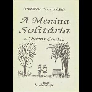 Capa do livro A Menina Solitária e Outros Contos, de Ermelinda Duarte (Lila). Editora Acontecimento