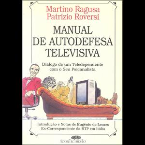 Capa do livro Manual de Autodefesa Televisiva: Diálogo de um Teledependente com o Seu Psicanalista, de Martino Ragusa e Patrizio Roversi. Acontecimento Editora