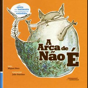 Capa do livro A Arca de Não É, de Miguel Neto e Julie Staebler. Escritório Editora