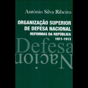 Capa do livro Organização Superior de Defesa Nacional - Reformas da República 1911-1913, de António Silva Ribeiro