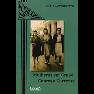 Capa do livro Mulheres em Grupo Contra a Corrente, de Lúcia Serralheiro. Evolua Edições