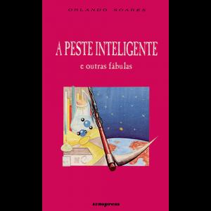 Capa do livro A Peste Inteligente e Outras Fábulas, de Orlando Soares. Europress Editora