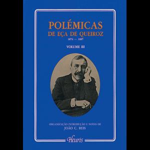 Capa do livro Polémicas de Eça de Queiroz 1874-1887 - Volume III Organização, Introdução e Notas de João C. Reis