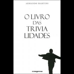 Capa do livro O Livro das Trivialidades, de Armando Martins. Europress Editora