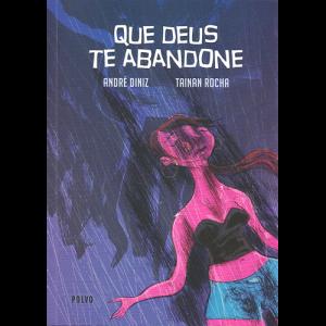 Capa do livro Que Deus Te Abandone, de André Diniz e Tainan Rocha. Polvo Editora