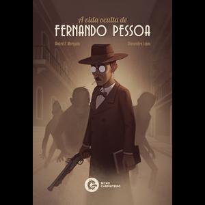 Capa do livro A Vida Oculta de Fernando Pessoa, de André F. Morgado e Alexandre Leoni