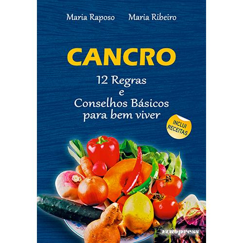 Cancro: 12 Regras e Conselhos Básicos para Bem Viver, de Maria Raposo e Maria Ribeiro
